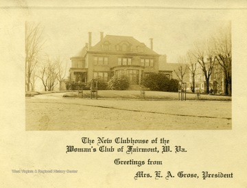 Postcard of the New Clubhouse of the Women's Club in Fairmont, West Virginia. Greetings from Mrs. E. A. Grose, President. 'My Dear Mrs. Hutchinson, I am quite sure you will recognize this place as few others do? Am I right.  Sincerely, Arthar [sic]'