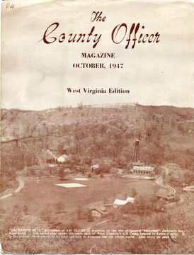 The cover of The County Officer Magazine, West Virginia Edition. 'Jackson's Mill Birthplace of 4-H Clubs of America, at the site of General 'Stonewall' Jackson's boyhood home... this aerial view shows the main part of West Virginia's 4-H Camp located in Lewis County. It is the pioneer development of its kind not only in America but the entire world.'